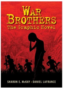 War Brothers: The Graphic Novel by Sharon McKay, illustrated by Daniel Lafrance (Annick Press, 2013)