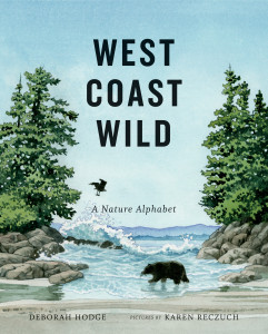 West Coast Wild: A Nature Alphabet, written by Deborah Hodge, illustrated by Karen Reczuch (Groundwood Books, 2015)