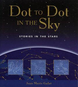 Dot to Dot in the Sky: Stories in the Stars by Joan Marie Galat