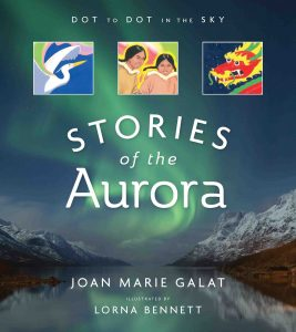 Dot to Dot in the Sky: Stories of the Aurora by Joan Marie Galat