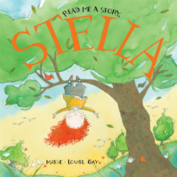 Read Me a Story, Stella by Marie-Louise Gay (Groundwood Books, 2013)