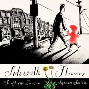 Sidewalk Flowers, écrit par JonArno Lawson, illustré par Sydney Smith (Groundwood Books, 2015)